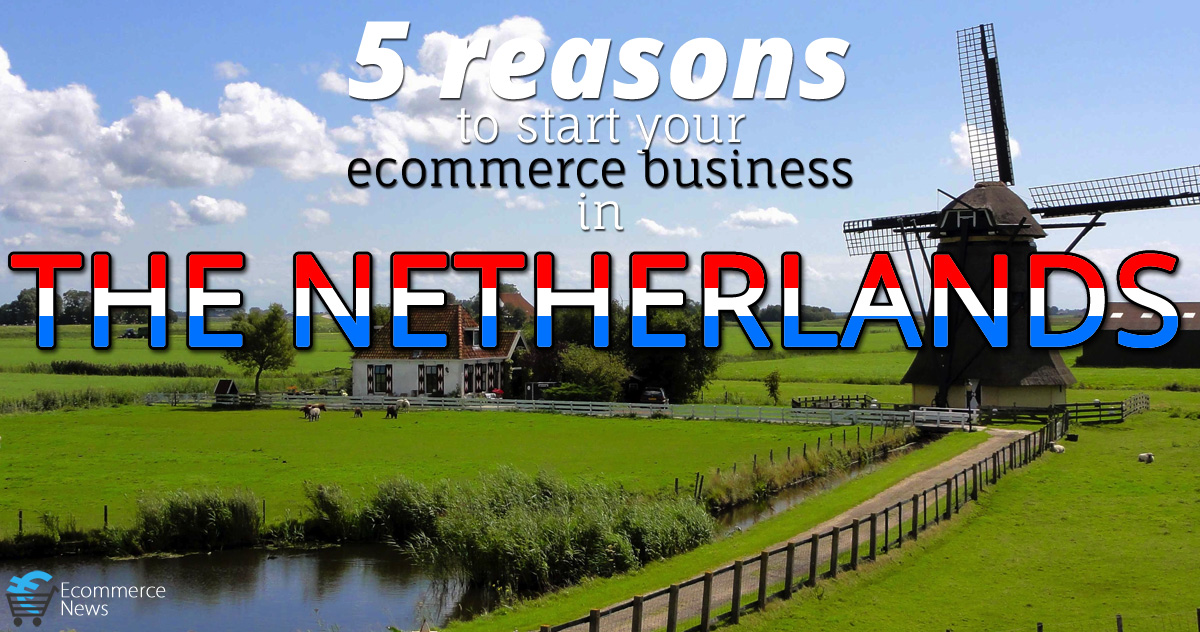 5 reasons to start your ecommerce business in The Netherlands