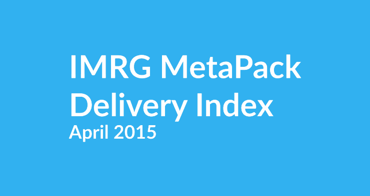 IMRG MetaPack UK Delivery Index April 2015