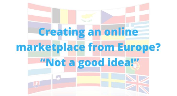 'Running an online marketplace from Europe: not a good idea'