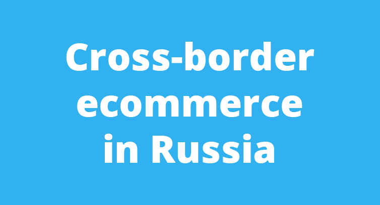 Cross-border ecommerce in Russia is booming