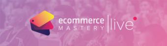 Ecommerce Mastery Live